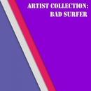 Artist Collection: Bad Surfer/Bad Surfer