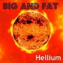 Hellium/Big & Fat