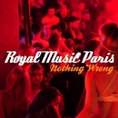 Nothing Wrong/Royal Music Paris