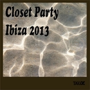 Closet Party Ibiza 2013/MindLabz & Telenga Rostyslav & Roudi Le Gran & Danilo Fiedorow & Nikita Great & Spectral Atoms & Andrey Rico