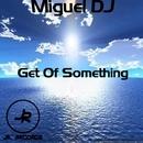 Get Of Something - Single/Miguel DJ