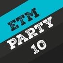 Etm Party, Vol. 10/DJ Di Mikelis & DJ Grewcew & DJ Nikita Noskow & DJ Emil Tunes & Dj Mojito & Dj Anton Ostapovich & DJ 5l45h & DJ Greg & Dj Egorio Koks & Dj Kolya Rash & Dj Fox S & Dj Goman & Dj Alexsheff & Dj Alex D Project & DJ Antrocid & XS & DJ Johnny Fresh