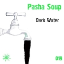 Dark Water - Single/Pasha Soup