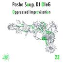 Oppressed Improvisation - Single/DJ OleG & Pasha Soup