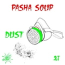 Dust - Single/Pasha Soup