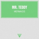 Mermaids - Single/Mr. Teddy