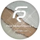 Give Me Luv - Single/Dmitriy Rs & Pavel Velchev