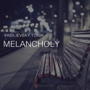 Melancholy - Single/Vasilievsky Tonik
