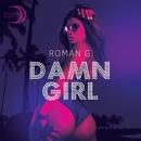 Damn Girl - Single/Roman G.