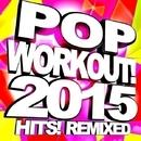 Pop Workout! 2015 Hits! Remixed/Superwork