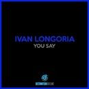 You Say/Ivan Longoria