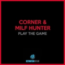 Play The Game/Corner, Milf Hunter