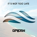 It's Not Too Late/Orician