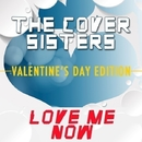Love Me Now - Valentine's Day Edition/The Cover Sisters
