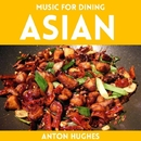 Music For Dining - Asian/Anton Hughes