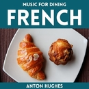 Music For Dining - French/Anton Hughes