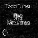 Rise of the Machines/Todd Turner