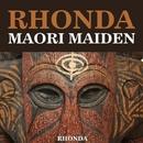 Rhonda - Maori Maiden/Rhonda