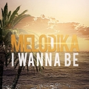 I Wanna Be/Melodika