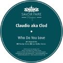 Who Do You Love/Claudio aka Clod