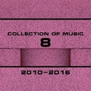 Collection Of Music 2010-2016, Vol. 8/Switch Cook & Teddy Beat & Teamat & Strobelepsia & Svender & TEK COLORZ & The-Thirst For-Flight & Sunfis & Xiless & Takky & Ziot