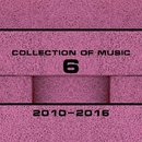 Collection Of Music 2010-2016, Vol. 6/Royal Music Paris & Satori Panic & Sein & Sati Nights & Sasha Divide & Sequn & Sam Original & Sayzana Amyr-Sanaa & Amyr-S Progressive