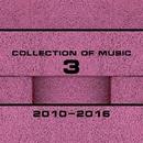 Collection Of Music 2010-2016, Vol. 3/Nemphirex & Nightloverz & N. Wade & Niki Verono & Ann Jox & Orizon & Lank & Chirum-A & Nic Bax & Noizy Neighbors & Nikita Ukoloff & 99 Francs