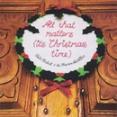 All That Matters (it's Christmas time)/Claire Birchall and the Phantom Hitchhikers