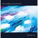 Ascending Sceneries/koducer