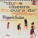 THREE CHEERS FOR OUR SIDE~海へ行くつもりじゃなかった~/FLIPPER'S GUITAR