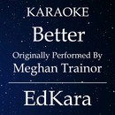 Better (Originally Performed by Meghan Trainor feat. Yo Gotti) [Karaoke No Guide Melody Version]/EdKara