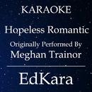 Hopeless Romantic (Originally Performed by Meghan Trainor) [Karaoke No Guide Melody Version]/EdKara