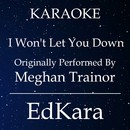 I Won't Let You Down (Originally Performed by Meghan Trainor) [Karaoke No Guide Melody Version]/EdKara
