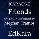 Friends (Originally Performed by Meghan Trainor) [Karaoke No Guide Melody Version]/EdKara