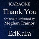 Thank You (Originally Performed by Meghan Trainor) [Karaoke No Guide Melody Version]/EdKara