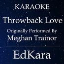 Throwback Lov (Originally Performed by Meghan Trainor) [Karaoke No Guide Melody Version]/EdKara
