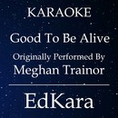 Good to Be Alive (Originally Performed by Meghan Trainor) [Karaoke No Guide Melody Version]/EdKara