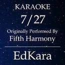 7/27 (Originally Performed by Fifth Harmony) [Karaoke No Guide Melody Version]/EdKara