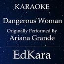 Dangerous Woman (Originally Performed by Ariana Grande) [Karaoke No Guide Melody Version]/EdKara