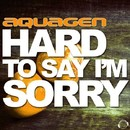 Hard To Say I'm Sorry (The  Hands Up ,Happy Hardcore & Hardstyle Remixes)/Aquagen