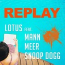 Replay (feat.Mann & Meer & Snoop Dogg)/Lotus