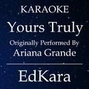Yours Truly (Originally Performed by Ariana Grande) [Karaoke No Guide Melody Version]/EdKara