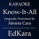 Know-It-All (Originally Performed by Alessia Cara) [Karaoke No Guide Melody Version]/EdKara