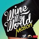 Wine My World/MASON