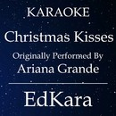 Christmas Kisses (Originally Performed by Ariana Grande) [Karaoke No Guide Melody Version]/EdKara