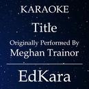 Title (Originally Performed by Meghan Trainor) [Karaoke No Guide Melody Version]/EdKara