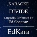 Divide (Originally Performed by Ed Sheeran) [Karaoke No Guide Melody Version]/EdKara