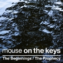 The Beginnings / The Prophecy/mouse on the keys