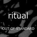 ritual/OUT OF STANDARD