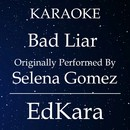 Bad Liar (Originally Performed by Selena Gomez) [Karaoke No Guide Melody Version]/EdKara